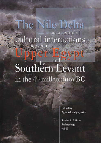 The Nile Delta as a centre of cultural interactions between Upper Egypt and the Southern Levant in 4th millennium BC, edited by A. Mączyńska, Studies in African Archaeology, vol. 13, Poznan Archaeological Museum 2014