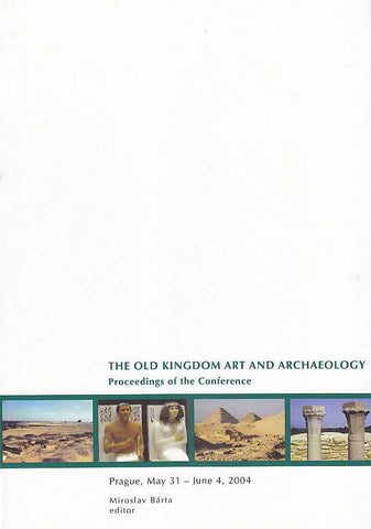 The Old Kingdom Art and Archaeology, Proceedings of the Conference Held in Prague, May 31-June 4, 2004, ed. by Miroslav Barta, Prague 2006
