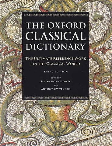 The Oxford Classical Dictionary, The Ultimate Reference Work on the Classical World, Third Edition, Ed. by Simon Hornblower and Anthony Spawforth, Oxford University Press 1996