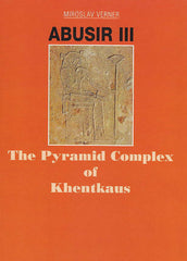 Miroslav Verner, Abusir III, The Pyramid Complex of Khentkaus, Czech Institute of Egyptology, Prague 2001