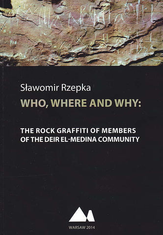 Slawomir Rzepka, Who, Where and Why: The Rock Graffiti of Members of Deir el-Medina Community, University of Warsaw, Institute of Archaeology, Department of Archaeology of Egypt and Nubia, Warsaw 2014