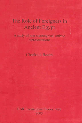 Charlotte Booth, The Role of Foreigners in Ancient Egypt, A study of non-stereotypical artistic representations, BAR International Series 1426, 2005