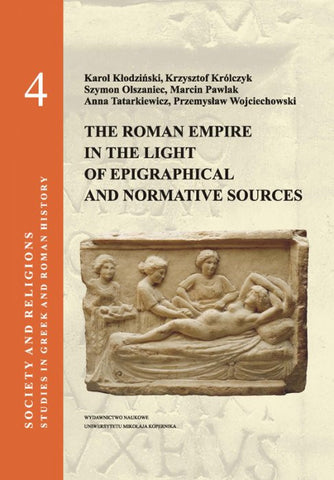 Kłodziński Karol, Królczyk Krzysztof, Olszaniec Szymon, Pawlak Marcin, Tatarkiewicz Anna, Wojciechowski Przemysław, Society and religions, Studies in Greek and Roman History, vol. 4: The Roman Empire in the Light of Epigraphical and Normative Sources, Wydawnictwo Naukowe Uniwersytetu Mikołaja Kopernika, Torun 2013