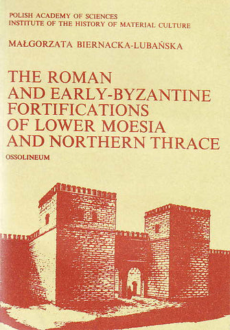Malgorzata Biernacka-Lubanska, The Roman and Early-Byzantine Fortifications of Lower Moesia and Northern Thrace, Ossolineum, 1982