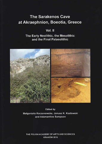 The Sarakenos Cave at Akraephnion, Boeotia, Greece, vol. II, The Early Neolithic, the Mesolithic and the Final Palaeolithic (Excavations in Trench A), ed. by M. Kaczanowska, J. K. Kozlowski, A. Sampson, Polish Academy of Arts and Sciences, Krakow 2016