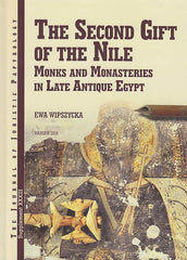 Ewa Wipszycka, The Second Gift of The Nile, Monks and Monasteries in Late Antique Egypt, JJP Supplement, vol. 33, Warsaw 2018