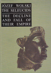 Jozef Wolski, The Seleucids, The Decline and Fall of Their Empire, Cracow 1999