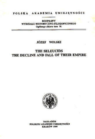 Jozef Wolski, The Seleucids. The Decline and Fall of Their Empire, Cracow 1999