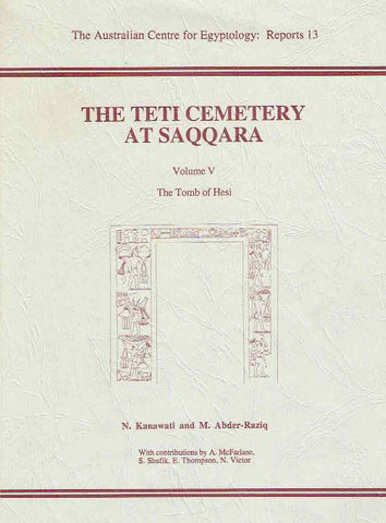 Naguib Kanawati, The Teti Cemetery at Saqqara, Volume V, The Tomb of Hesi, The Australian Centre for Egyptology, Reports 13, 1999