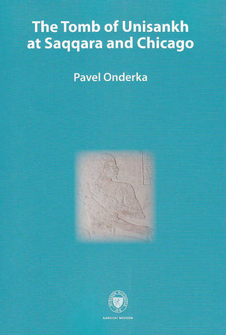 Pavel Onderka, Tomb of Unisankh at Saqqara and Chicago, National Museum, Prague 2009