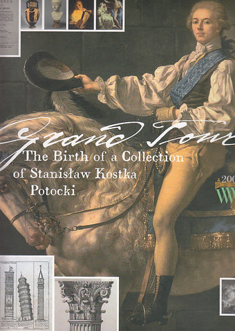 Grand Tour. The Birth of a Collection of Stanislaw Kostka Potocki. A Journal of the Exhibition 15th November 2005 - 9th April 2006, Warsaw 2006