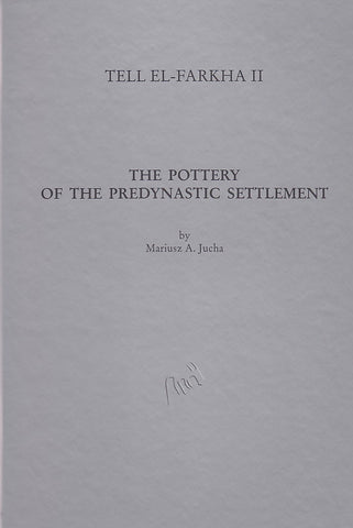 Tell el-Farkha II. The Pottery of the Predynastic Settlement (Phases 2 to 5) by Mariusz A. Jucha, Institute of Archaeology, Jagiellonian University, Archaeological Museum Poznan, Krakow-Poznan 2005