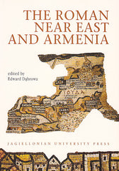 The Roman Near East and Armenia. Edited by Edward Dabrowa, Jagiellonian University Press, Cracow 2003