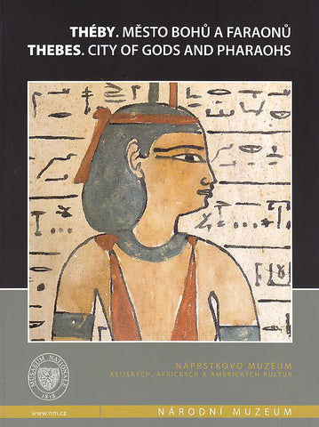 J. Mynarova, P. Onderka (eds.), Thebes, City of Gods and Pharaohs, National Museum, Prague 2007