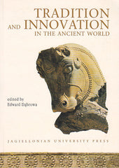 Tradition and Innovation in the Ancient World. Edited by Edward Dabrowa, Jagiellonian University Press, Cracow 2002
