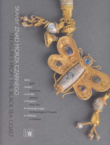 Treasures from the Black Sea Coast. Gold, Sculpture, Pottery from the Archaeological Museum in Odessa, Cracow 2006