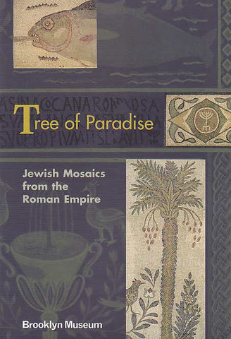 Edward Bleiberg, Tree of Paradise, Jewish Mosaics from the Roman Empire, Brooklyn Museum 2005
