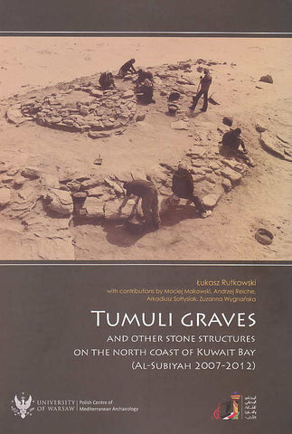 Lukasz Rutkowski with contributions by M. Makowski, A. Reiche, A. Soltysiak, Z. Wygnanska, Tumuli Graves and other Stone Structures on the North Coast of Kuwait Bay (Al-Subiyah 2007-2012), Polish Centre of Mediterranean Archeology, University of Warsaw, National Council for Culture, Arts & Letters, Kuwait 2015