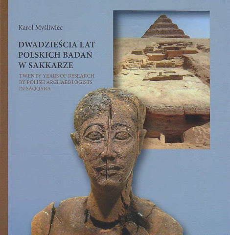 K. Mysliwiec, Twenty Years of Research by Polish Archaeologists in Saqqara, IKSiO Polish Academy of Sciences, PCMA University of Warsaw, Warsaw 2016