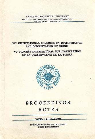 VIth International Congress on Deterioration and Conservation of Stone, VIe Congrès international sur l'altération et la conservation de la pierre, Proceedings, Actes, Torun, 12-14. 09. 1988, texts compiled by J. Ciabach, Nicholas Copernicus University, Institute of Conservation and Restoration of Cultural Property, Torun 1988