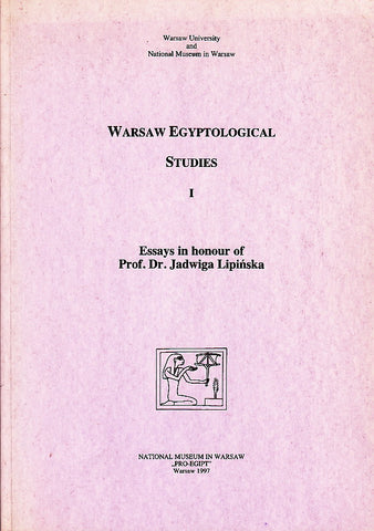 Warsaw Egyptological Studies I, Essays in Honour of Prof. Dr. Jadwiga Lipinska, National Museum in Warsaw, Warsaw 1997