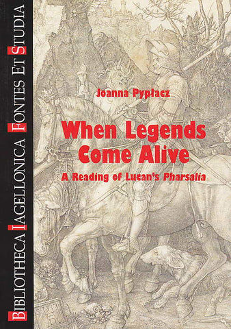 Joanna Pyplacz, When Legends Come Alive, A Reading of Lucan's Pharsalia, Bibliotheca Iagellonica,  Fontes et Studia 28, Krakow 2015
