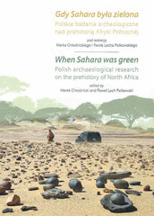 When Sahara was Green, Polish Archaeological Research on the Prehistory of North Africa, ed. by M. Chlodnicki and P. Polkowski, Poznan 2019