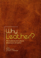 Why Leather? The Material and Cultural Dimensions of Leather, ed. by Susanna Harris, André J. Veldmeijer, Sidestone Press 2014