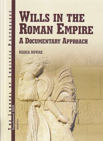 Maria Nowak, Wills in the Roman Empire, a Documentary Approach, JJP Supplement vol. 23, Warsaw 2015