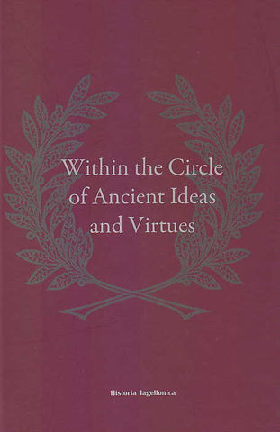 Within the Circle of Ancient Ideas and Virtues, Studies in Honour of Professor Maria Dzielska, edited by K. Twardowska, M. Salamon, S. Sprawski, M. Stachura, S. Turlej, Historia Iagielonica, Krakow 2014