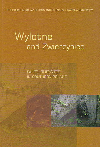Wylotne and Zwierzyniec, Paleolithic Sites in Southern Poland, edited by Stefan K. Kozłowski, The Polish Academy of Arts and Sciences, Warsaw University, Krakow 2006