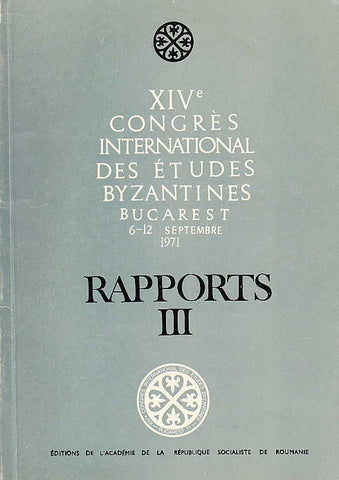 XIV Congres International des Etudes Byzantines,Rapports III, Bucarest 1971