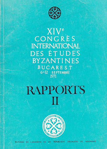 XIV Congres International des Etudes Byzantines,Rapports II, Bucarest 1971