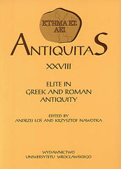 Antiquitas XXVIII, Elite in Greek and Roman Antiquity, edited by Andrzej Los and Krzysztof Nawotka, Wroclaw 2005