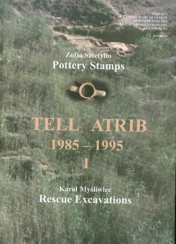 Tell Atrib I, Zofia Sztetyllo, Pottery Stamps, Karol Mysliwiec, Rescue Excavations, Tell Atrib 1985 - 1995, Centre d'Archeologie Mediterraneenne de l'Academie Polonaise des Sciences, Varsovie 2000