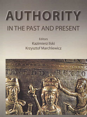 Authority in the Past and Present, Sources and Social Functions, ed. by K. Ilski, K. Marchlewicz, Poznan 2013