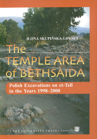 Ilona Skupinska-Lovset, The Temple Area of Bethsaida. Polish Excavations on et-Tell in the Years 1998-2000, Lodz University Press, 2006
