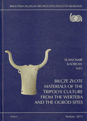Sławomir Kadrow, Bilcze Złote Materials of the Tripolye Culture from the Werteba and the Ogrod sites,Tom V , Biblioteka Muzeum Archologicznego w Krakowie, Kraków 2013