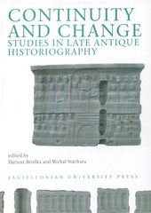 Continuity and Change. Studies in the Late Antique Historiography, edited by Dariusz Brodka and Michal Stachura, Jagiellonian University Press, Cracow 2007