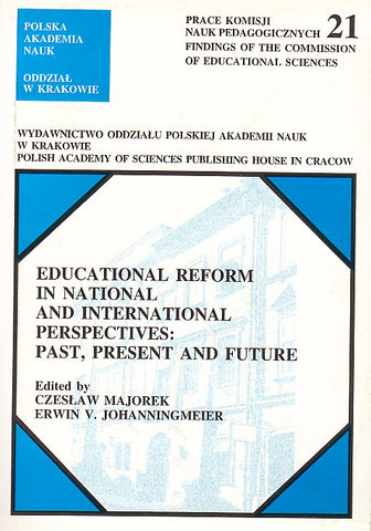 Educational Reform in National and International Perspectives: Past, Present and Future, ed. by C. Majorek, E. V. Johanningmeier, Polish Academy of Sciences, Cracow 2000