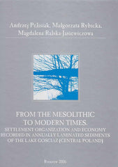 A. Pelisiak, M. Rybicka, M. Ralska-Jasiewiczowa, From The Mesolithic to Modern Times, Settlement Organization and Economy Recorded in Annually Laminated Sediments of The Lake Gosciaz (central Poland), Rzeszow 2006
