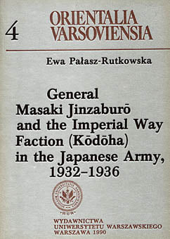 Ewa Palasz-Rutkowska, General Masaki Jinzaburo and the Imperial Way Faction (Kodoha) in the Japanese Army, 1932-1936, Warsaw University Press, Warsaw 1990