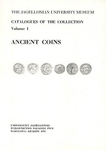 The Jagiellonian University Museum, Catalogues of the Collection, Volume I, ANCIENT COINS, Part 1 . Coins of the Roman Republic, Part 2. Coins of the Roman Empire. Augustus-Domitianus,