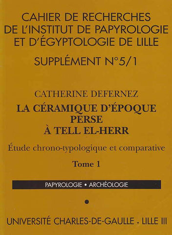 C. Defernez, La Ceramique d'Epoque Perse a Tell El-Herr, Etude chrono-typologique et comparative, Cahier de recherches de l'Institut de Papyrologie et D'Egyptologie de Lille, Supplement n 5/1 t 1, Supplement n 5/2, t 2, Universite Charles de Gaulle. lille III, 2001