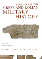 Studies on the Greek and Roman Military History, edited by Edward Dabrowa, Jagiellonian University Press, Cracow 2008