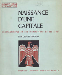 G. Dagron, Naissance d'une capitale, Constantinople et ses institutions de 330 a 451, Presses Universitaires de France, Paris 1974