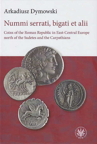 Arkadiusz Dymowski, Nummi serrati, bigati et alii, Coins of the Roman Republic in East-Central Europe North of the Sudetes and the Carpathians, Warsaw University, Warsaw 2016