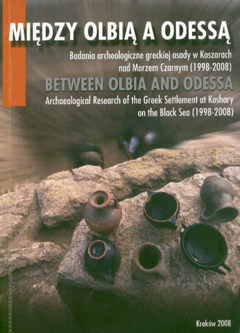 Between Olbia and Odessa. Archaeological Research of the Greek Settlement at Koshary on the Black Sea (1998-2008). Catalog of the Photography Exhibition