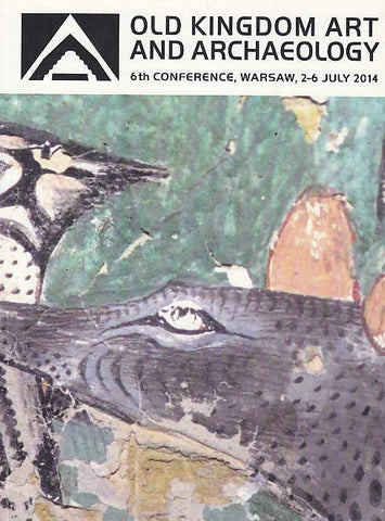 Old Kingdom Art and Archaeology, Abstract of papers, 6th conference, Warsaw, 2-6, July 2014, Warszawa 2014