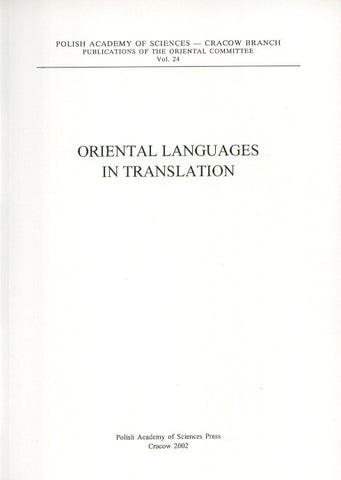 Oriental Languages in Translation. Conference organized by Institute of Oriental Philology, Jagiellonian University and the Oriental Commitee of the Polish Academy of Sciences, Cracow Branch, Polish Academy of Sciences Press, Cracow 2002